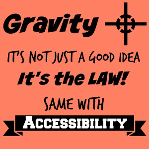 Gravity is a lot like accessibility - it's the law