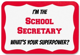 I'm the school secretary, what's your superpower?